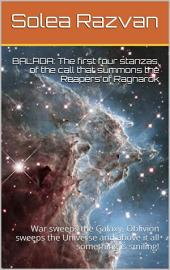 Balada: The First Four Stanzas, of The Call That Summons The Reapers of Ragnarok: War sweeps the Galaxy, Oblivion sweeps the Universe and above it all, something looks upon this devastation and smiles!