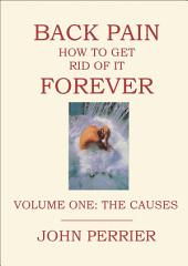 Back Pain: How to Get Rid of It Forever - Volume One: The Causes