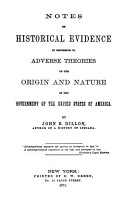 Notes on Historical Evidence in Reference to Adverse Theories of the Origin and Nature of the Government of the United States of America PDF