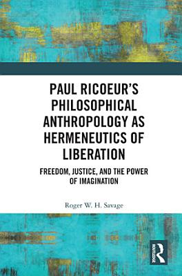Paul Ricoeur   s Philosophical Anthropology as Hermeneutics of Liberation PDF