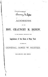 Address by the Hon. Chauncey M. Depew: At the Memorial Services by the Legislature of the State of New York in Honor of General James W. Husted. March 28, 1893