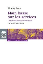 Main basse sur les services: Chronique d'une réforme silencieuse