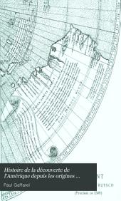 Histoire de la découverte de l'Amérique depuis les origines jusqu'à la mort de Christophe Colomb: Volume1