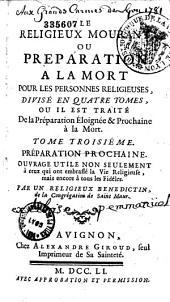 Le religieux mourant, ou préparation à la mort pour les personnes religieuses: divisé en quatre tomes où il est traité de la préparation éloignée & prochaine à la mort...