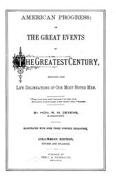 American Progress: Or, the Great Events of the Greatest Century, Including Also Life Delineations of Our Most Noted Men