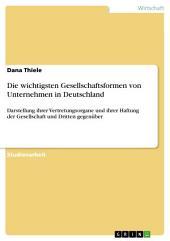 Die wichtigsten Gesellschaftsformen von Unternehmen in Deutschland: Darstellung ihrer Vertretungsorgane und ihrer Haftung der Gesellschaft und Dritten gegenüber