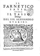 Il Farnetico sauio, ouero il Tasso dialogo del sig. Alessandro Guarini