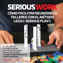 Serious Work C  mo Facilitar Reuniones   Talleres Con El M  todo Lego r  Serious Play r  PDF