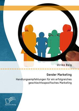 Gender Marketing  Handlungsempfehlungen f  r ein erfolgreiches geschlechtsspezifisches Marketing PDF