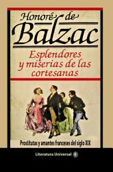 Esplendores Y Miserias De Las Cortesanas Prostitutas Y Amantes Franceses Del Siglo Xix Book PDF