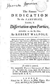 The Famous Dedication to the Pamphlet, Entitled, A Dissertation Upon Parties,... To which is Annexed, the Memorable Daily Courant of Thursday, November 28, 1734, Upon the Subject of Mr. Ward's Pill-plot, Said to be Written by Sir A.B.C.