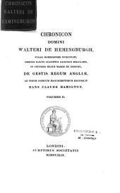 Chronicon domini Walteri de Hemingburgh, vulgo Hemingford nuncupati... de gestis regum Angliae, ad fidem codicum manuscriptorum recensuit Hans Claude Hamilton..