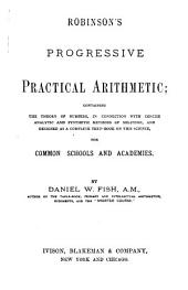 Robinson's Progressive Practical Arithmetic: Containing the Theory of Numbers, in Connection with Concise Analytic and Synthetic Methods of Solution, and Designed as a Complete Text-book on this Science : for Common Schools and Academies