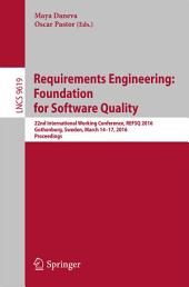 Requirements Engineering: Foundation for Software Quality: 22nd International Working Conference, REFSQ 2016, Gothenburg, Sweden, March 14-17, 2016, Proceedings