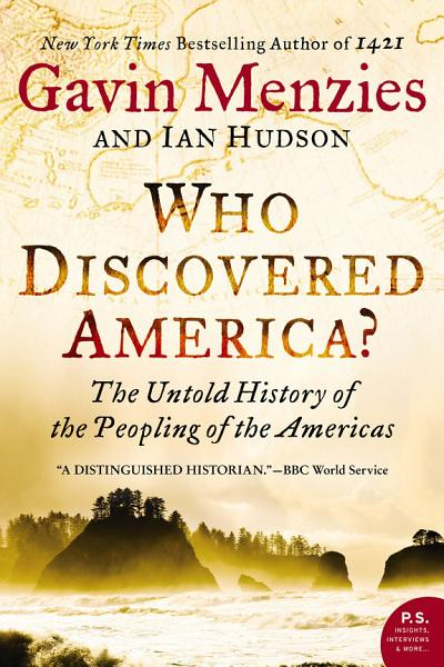 Who Discovered America The Untold History Of The Peopling Of The Americ