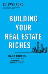Building Your Real Estate Riches: Hard truths about Singapore's commercial & residential markets