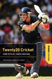 Twenty20 Cricket: How to Play, Coach and Win