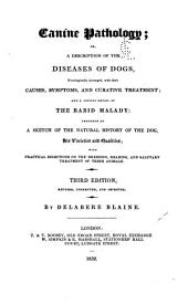 Canine Pathology: Or a Description of the Diseases of Dogs ... and a Copious Detail of the Rabid Malady; Preceded by a Sketch of the Natural History of the Dog, His Varieties and Qualities ...