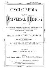 Cyclopaedia of Universal History: Being an Account of the Principal Events in the Career of the Human Race from the Beginnings of Civilization to the Present Time, from Recent and Authentic Sources, Volume 1
