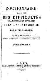 Dictionnaire raisonné des difficultés grammaticales et littéraires de la langue française: Volume1