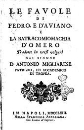Le favole di Fedro, e d'Aviano, e la Batracomiomachia d'Omero tradotte in versi volgari dal signor d. Antonio Migliarese patrizio, ed accademico di Tropea