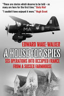 A House For Spies  SIS Operations Into Occupied France from a Sussex Farmhouse PDF