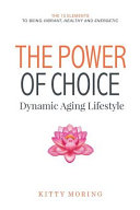 The Power of Choice  Dynamic Aging Lifestyle  The 13 Elements to Being Vibrant  Healthy and Energetic