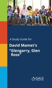 """A Study Guide for David Mamet's """"Glengarry, Glen Ross"""""""