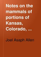 Notes on the Mammals of Portions of Kansas, Colorado, Wyoming and Utah