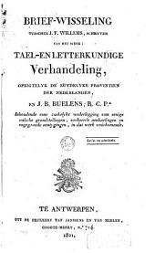 Brief-wisseling tusschen J. F. Willems, schryver van het werk : Tael- en letterkundige verhandeling, opzigtelyk de zuydelyke provintien der Nederlanden, en J. B. Buelens, R.C.P.r