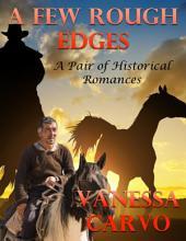 A Few Rough Edges: A Pair of Historical Romances