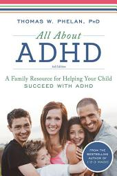 All About ADHD: A Family Resource for Helping Your Child Succeed with ADHD, Edition 3