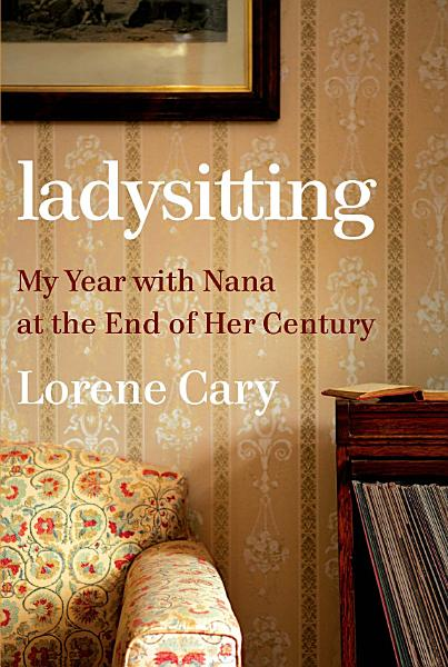 Download Ladysitting  My Year with Nana at the End of Her Century Book