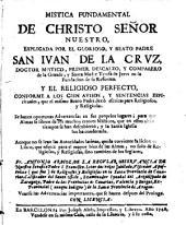 Mística fundamental de Cristo Sr. Ntro. explicada por S. Juan de la Cruz, y el religioso perfecto del mismo Santo