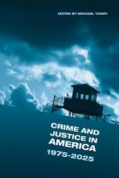 Crime and Justice, Volume 42: Crime and Justice in America: 1975-2025