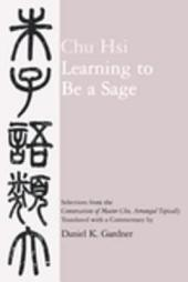 "Learning to Be a Sage: Selections from the ""Conversations of Master Chu,"" Arranged Topically"
