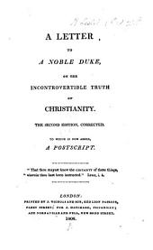 """A Letter to a Noble Duke on the incontrovertible truth of Christianity. [Being an abridgment of C. L.'s""""Short and easy method with the Deists."""".] The second edition, corrected. To which is now added, A Postscript"""