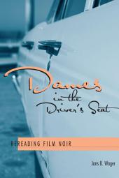 Dames in the Driver's Seat: Rereading Film Noir