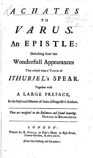 Achates To Varus An Epistle Describing Some Late Wonderfull Appearances That Ensued From A Touch Of Ithuriel S Spear Being A Satire In Verse On Isaac Watts Together With A Large Preface In The Style And Manner Of Some Distinguish D Authors With An Elegy Sacred To The Memory Of An Illustrious Divine Deceas D