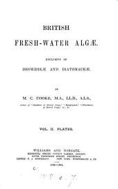 British Fresh-water Algae, Exclusive of Desmidieae and Diatomaceae: Plates