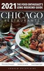 Chicago 2021 Restaurants - The Food Enthusiast's Long Weekend Guide