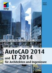 AutoCAD 2014 und LT 2014: für Architekten und Ingenieure