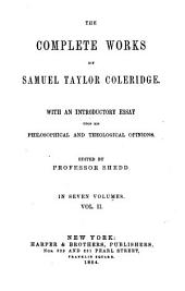 The Complete Works of Samuel Taylor Coleridge: With an Introductory Essay Upon His Philosophical and Theological Opinions, Volume 2