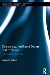 Democracy, Intelligent Design, and Evolution: Science for Citizenship