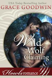 Wild Wolf Claiming: A Howl's Romance