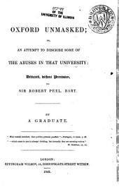 Oxford Unmasked: Or, An Attempt to Describe Some of the Abuses in that University; Dedicated, Without Permission, to Sir Robert Peel, Bart