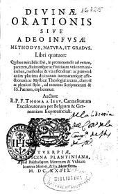 Diuinae orationis siue A Deo infusae methodus, natura et gradus. Libri quatuor ...