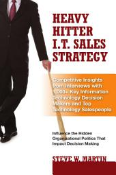 Heavy Hitter I.T. Sales Strategy: Competitive Insights from Interviews with 1,000+ Key Information Technology Decision Makers and Top Technology Salespeople