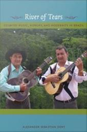 River of Tears: Country Music, Memory, and Modernity in Brazil