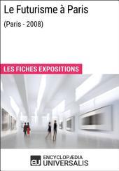 Le Futurisme à Paris (Paris - 2008): Les Fiches Exposition d'Universalis